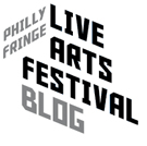 Philly Fringe Live Arts Blog